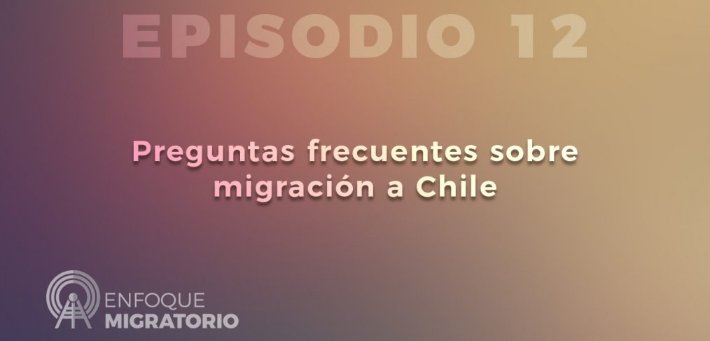 Enfoque Migratorio - Episodio 12