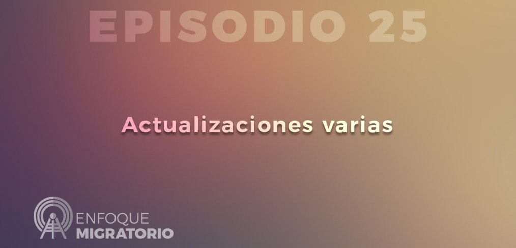 Enfoque Migratorio - Episodio 25