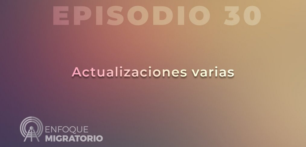 Enfoque Migratorio - Episodio 30