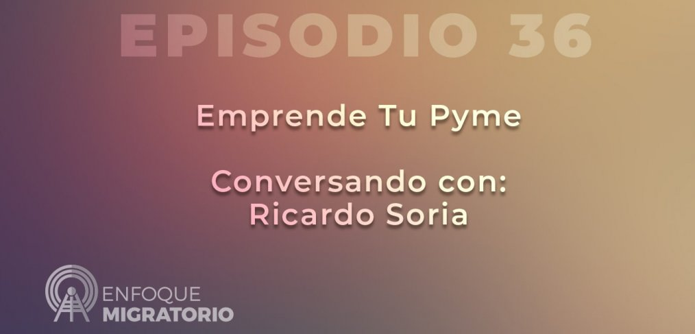 Enfoque Migratorio - Episodio 36